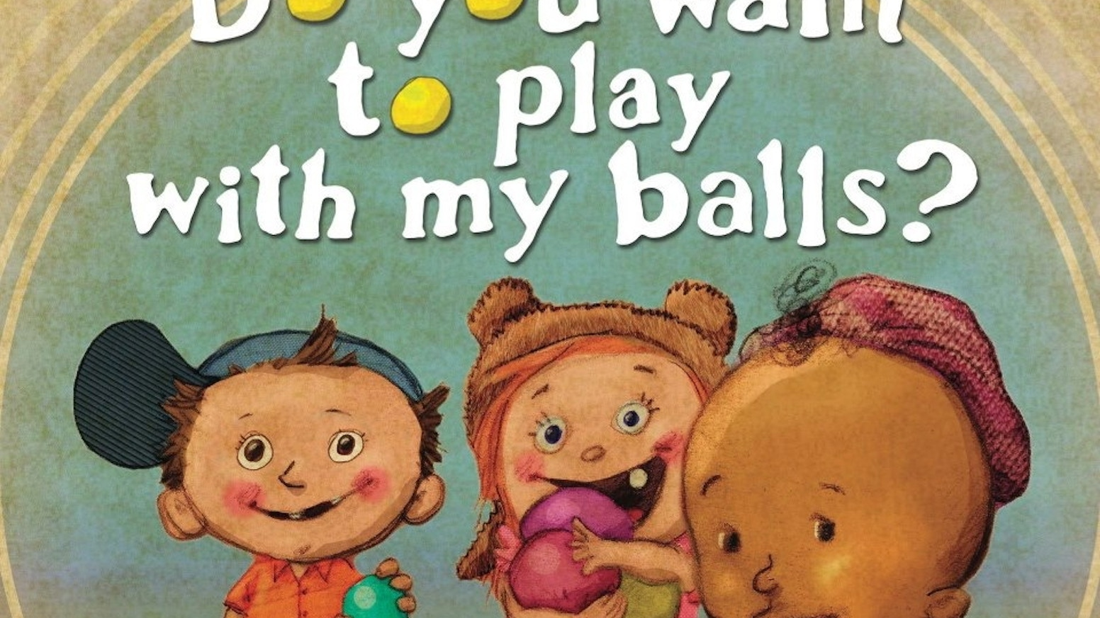 "A ""children's book"" for adults, it will make your family vomit with glee! Get your copy of Do You Want To Play With My Balls? today! Visit bumbumbooks.com"