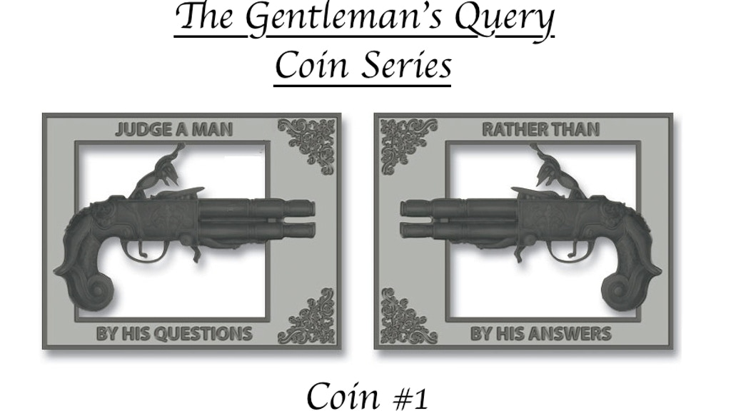Project image for The Gentleman's Query, A Refined Coin Series - Coin #1