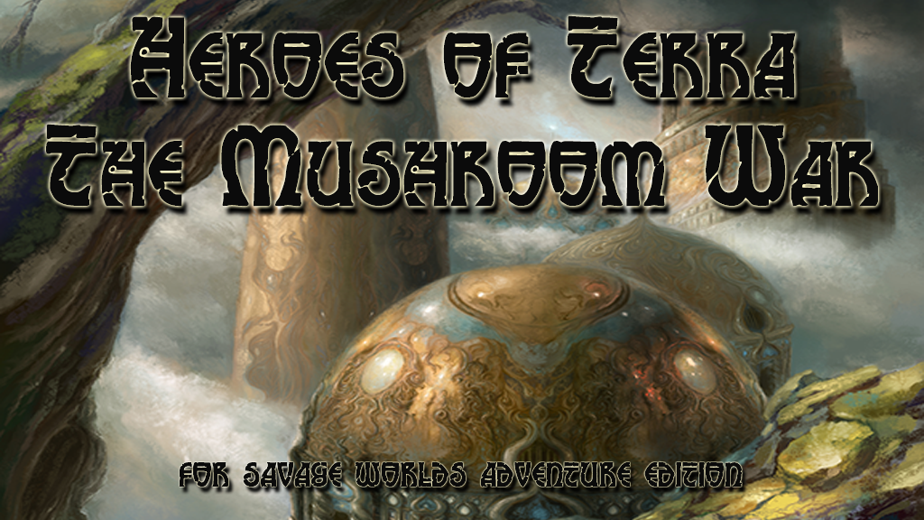 Heroes of Terra: The Mushroom War for Savage Worlds project video thumbnail