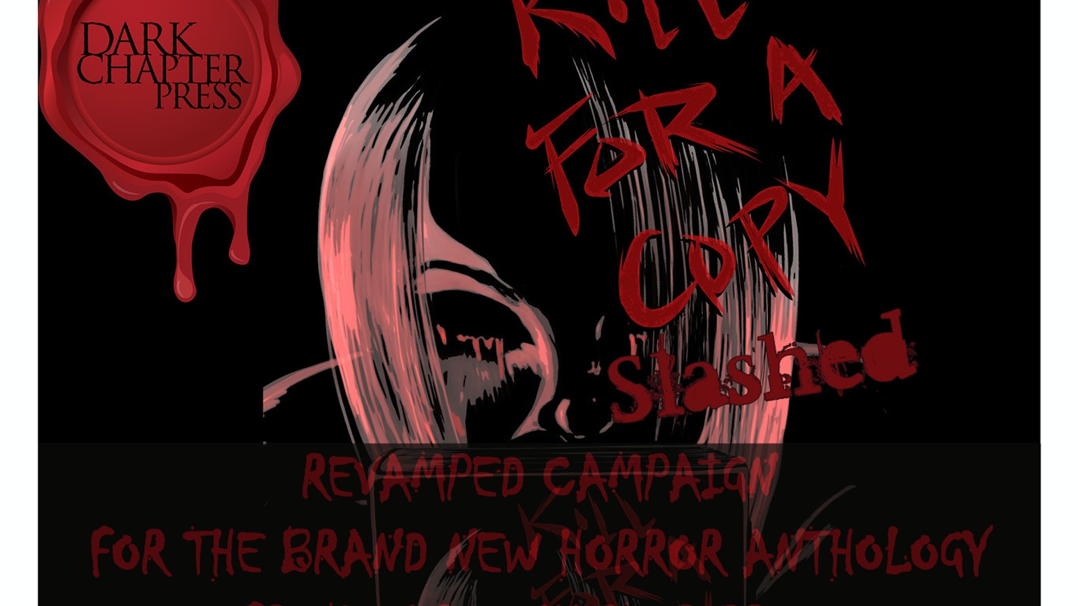 Revamped campaign with drastically reduced goal, to launch Kill For A Copy, the new horror anthology from Dark Chapter Press