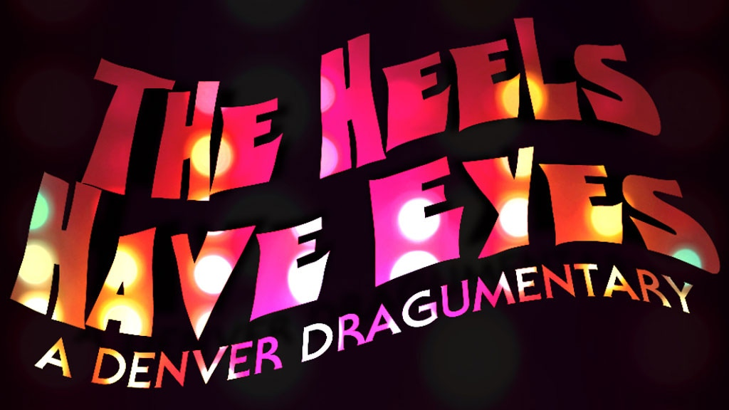 The Heels Have Eyes: A Denver Dragumentary project video thumbnail