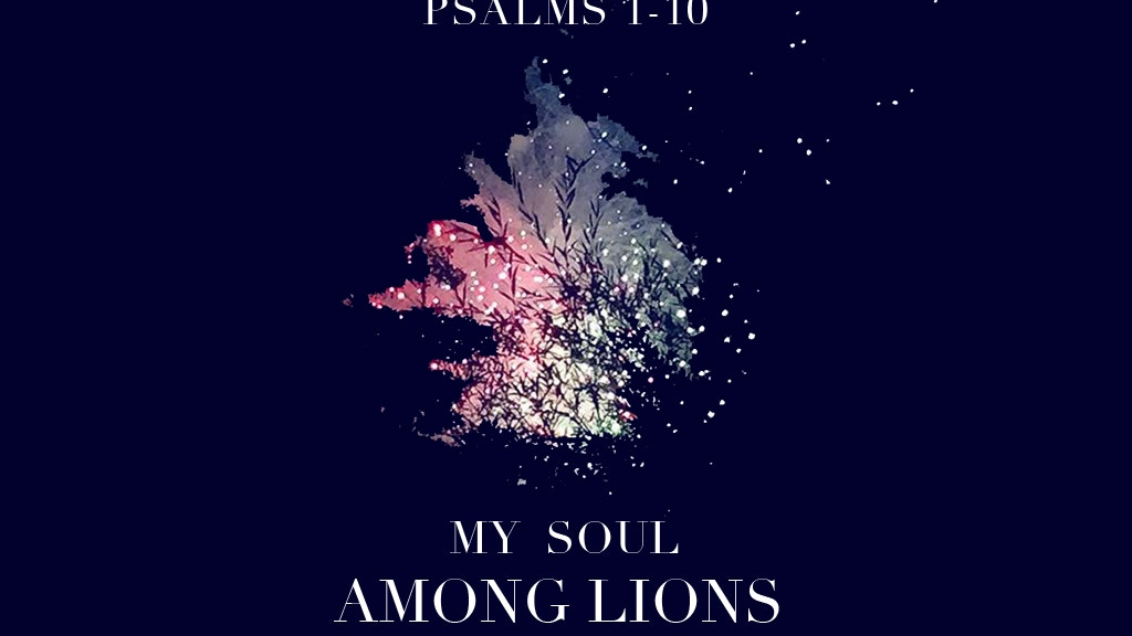 My Soul Among Lions // Psalms 1-10 project video thumbnail
