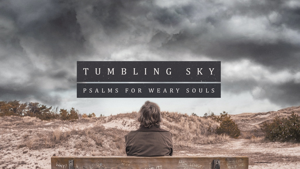 Tumbling Sky - Psalms for Weary Souls project video thumbnail
