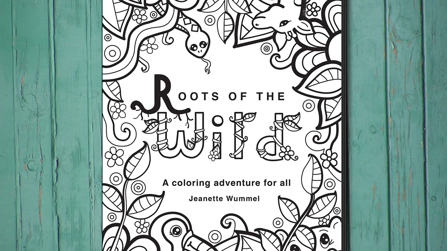 Roots of the Wild: A Coloring Book by Jeanette Wummel — Kickstarter