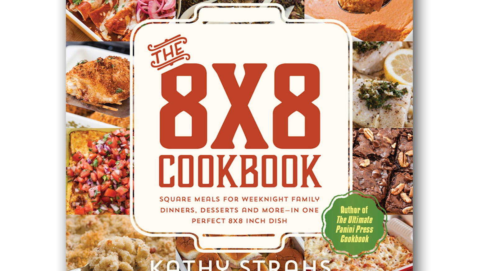 The 8x8 cookbook square meals for weeknight dinner by kathy strahs getting a delicious square meal on your dinner table just got a whole lot forumfinder Gallery