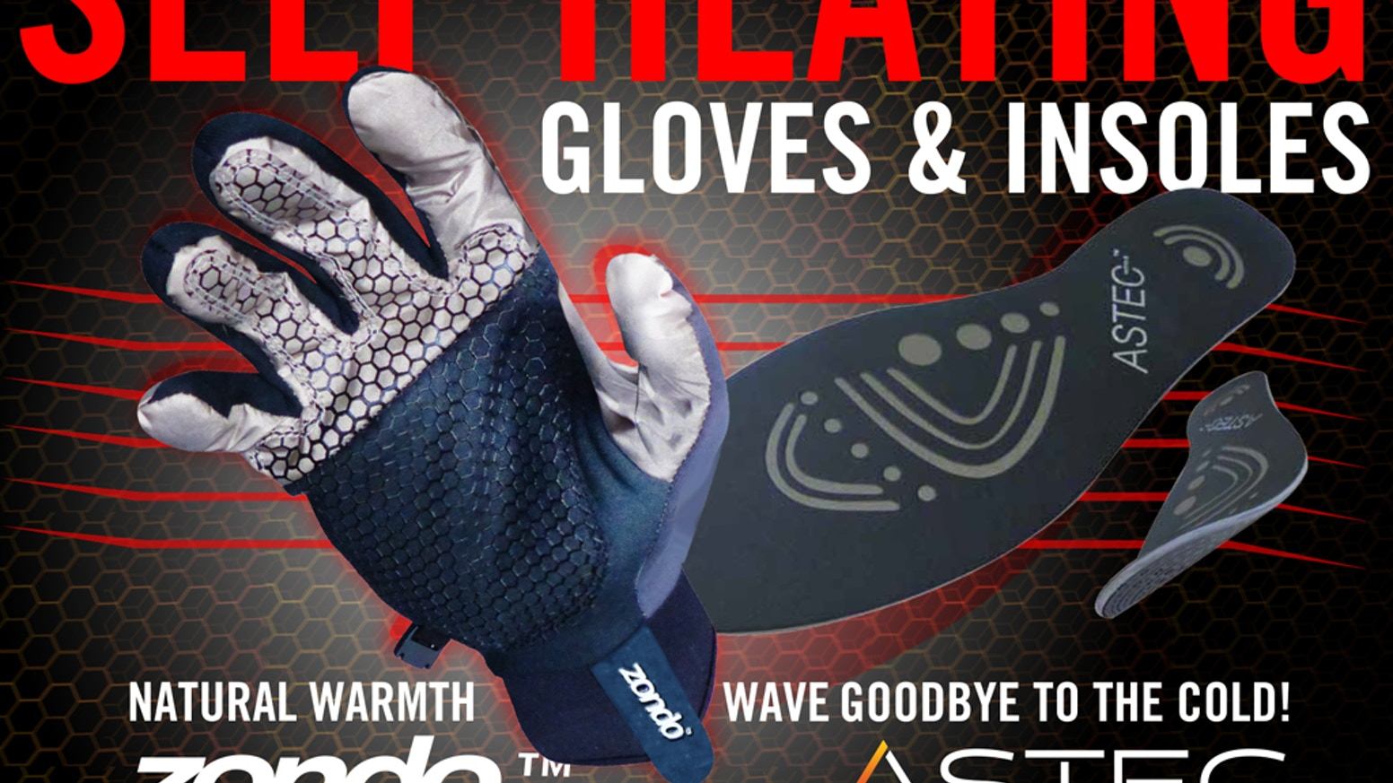 Natural warmth, say goodbye to cold hands and feet. Self heating gloves and insoles from Astec and Zondo.
