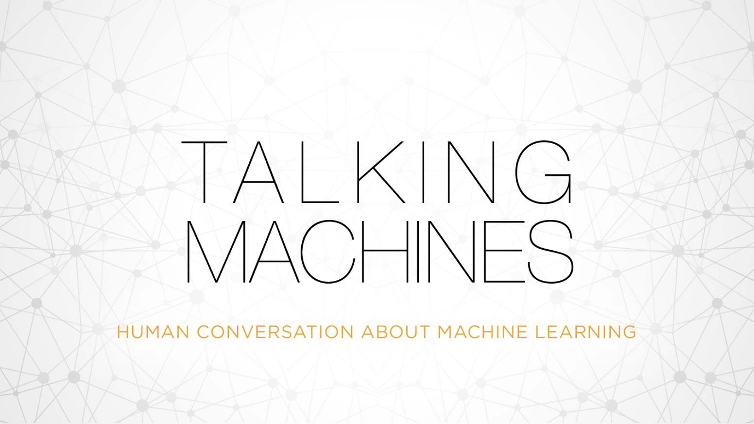 Talking Machines is a podcast about the reality of machine learning research. Help us make a second season!