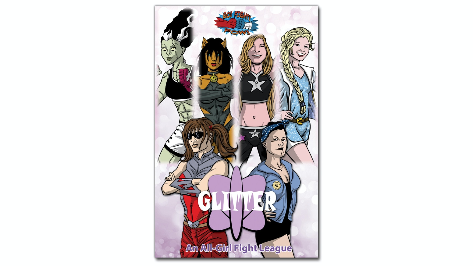 Go.Fight.Pow!,the creators of the Intergalactic Fight Club bring you their all-girl fight league, GLITTER! Go on...fight like a girl!