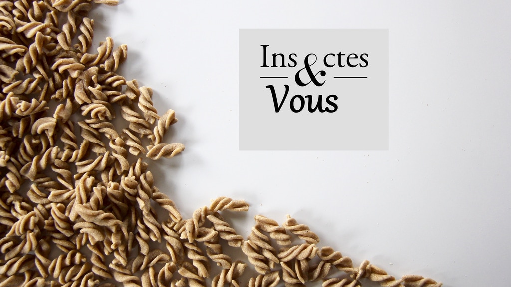 Insectes & Vous - Les pâtes aux insectes project video thumbnail