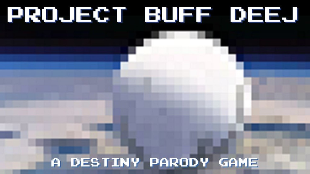 Project image for Project buff deej: the destiny year 1 parody game