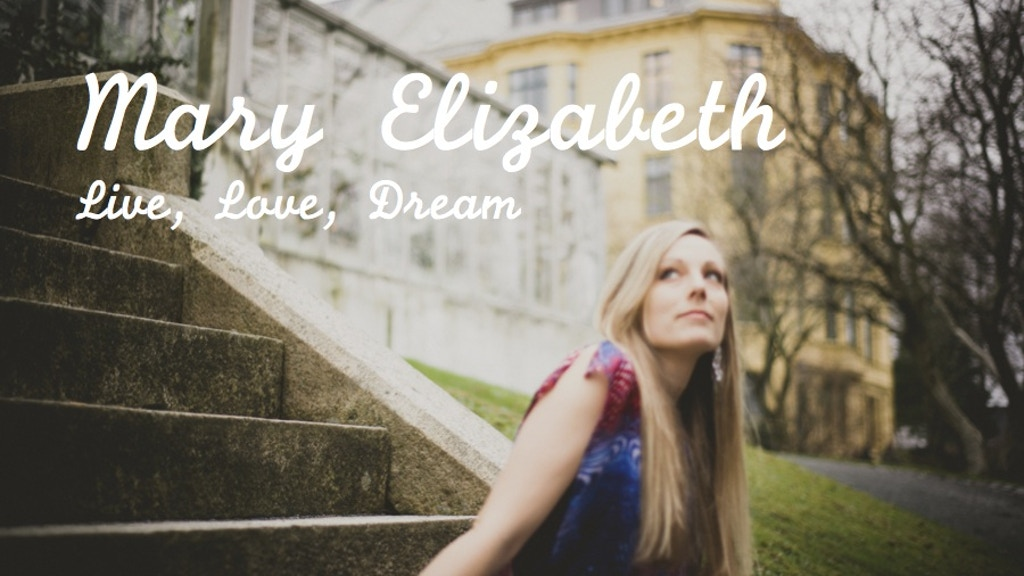 Mary Elizabeth: Live, Love, Dream project video thumbnail