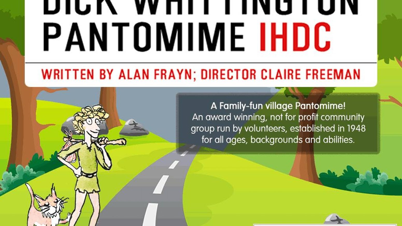 Iver Heath Drama Club is a not-for-profit community group and this year we are performing DICK WHITTINGTON.
