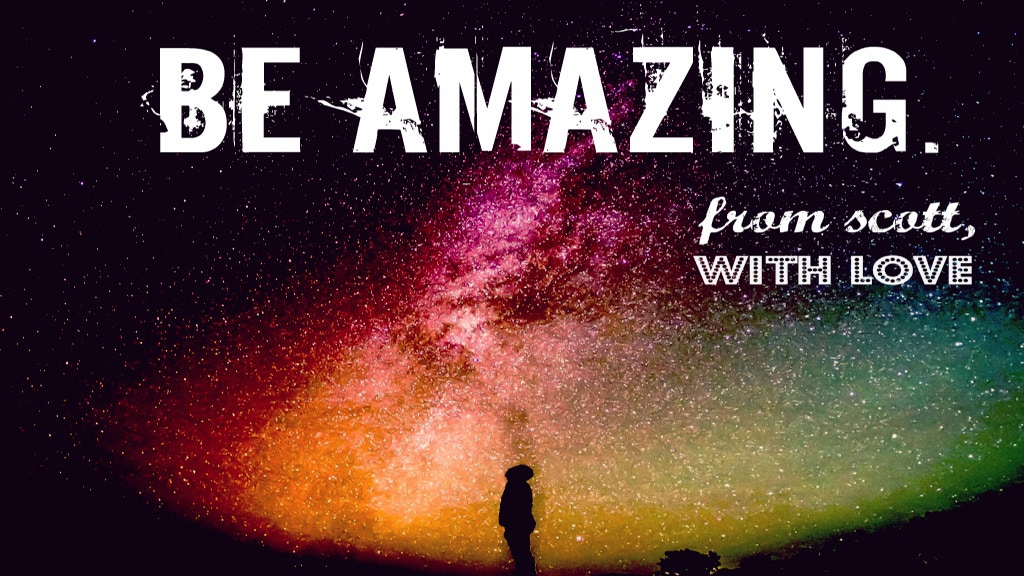 Be Amazing. From Scott, With Love project video thumbnail