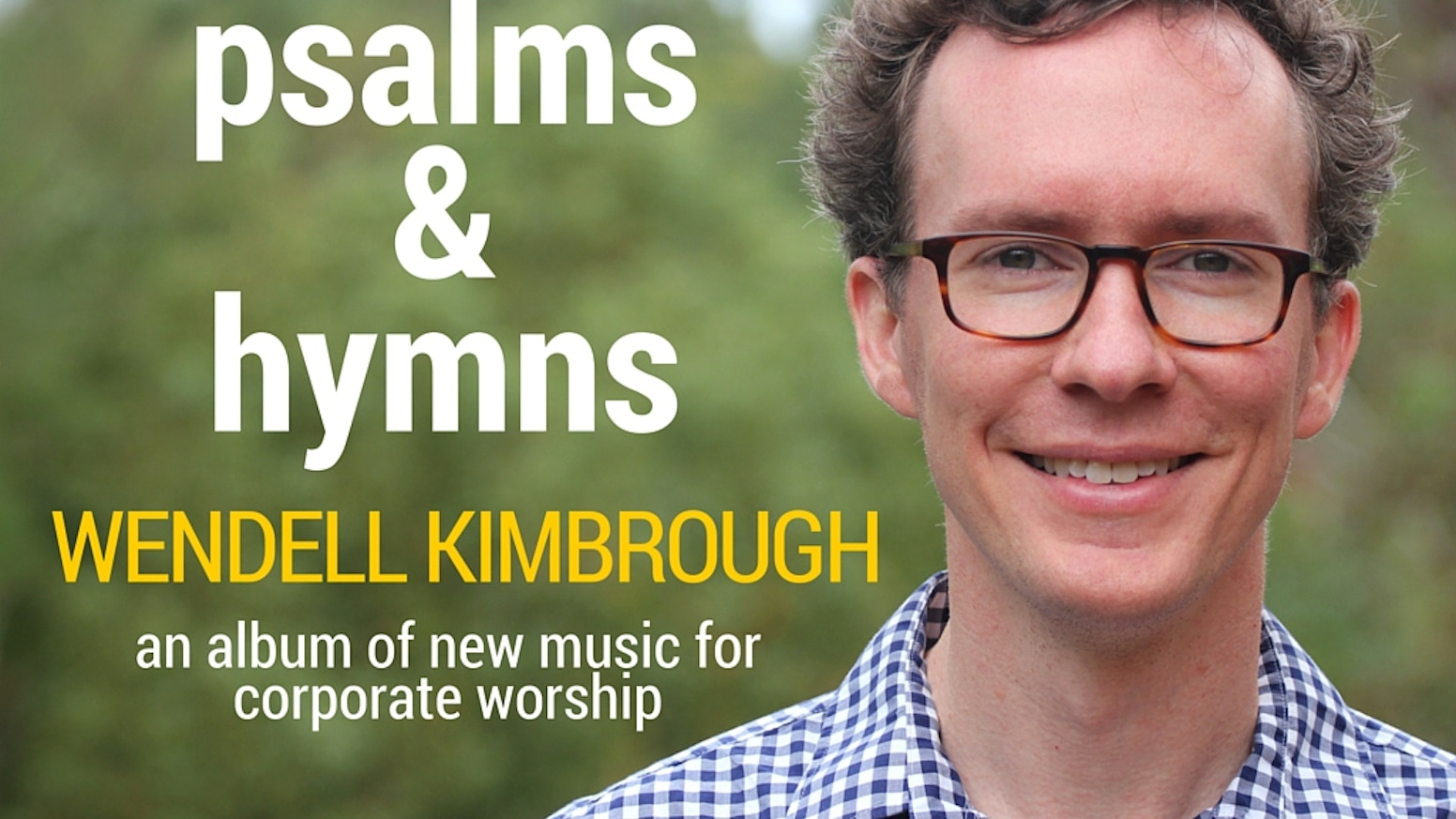 "New songs for worship, rooted in the Psalms, built for corporate singing, and recorded in the folk/soul/jazz style of Wendell Kimbrough. Click ""Campaign"" below to watch the video, or click ""Host a Show"" to inquire about hosting a hymn sing concert."