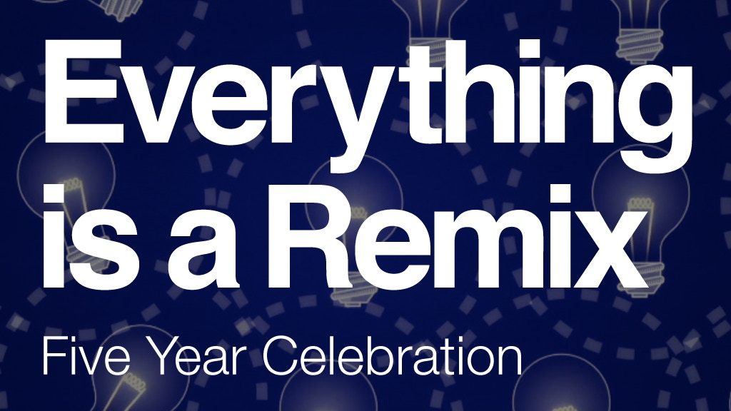 Everything is a Remix: Five Year Anniversary Celebration project video thumbnail