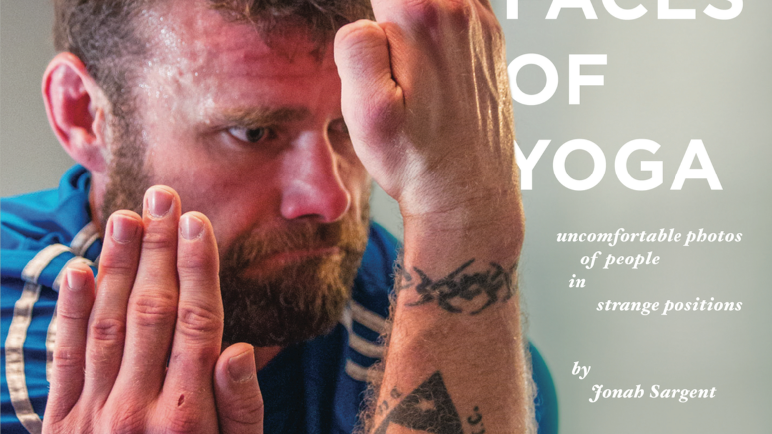 Get your copy of Faces of Yoga, the coffee table book filled with uncomfortable photos of people in strange positions. Follow the pre-order link below!