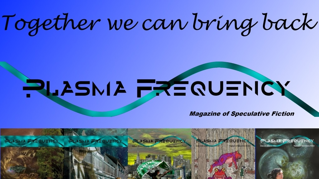 Bring the Sci-Fi and Fantasy Magazine Plasma Frequency back! project video thumbnail