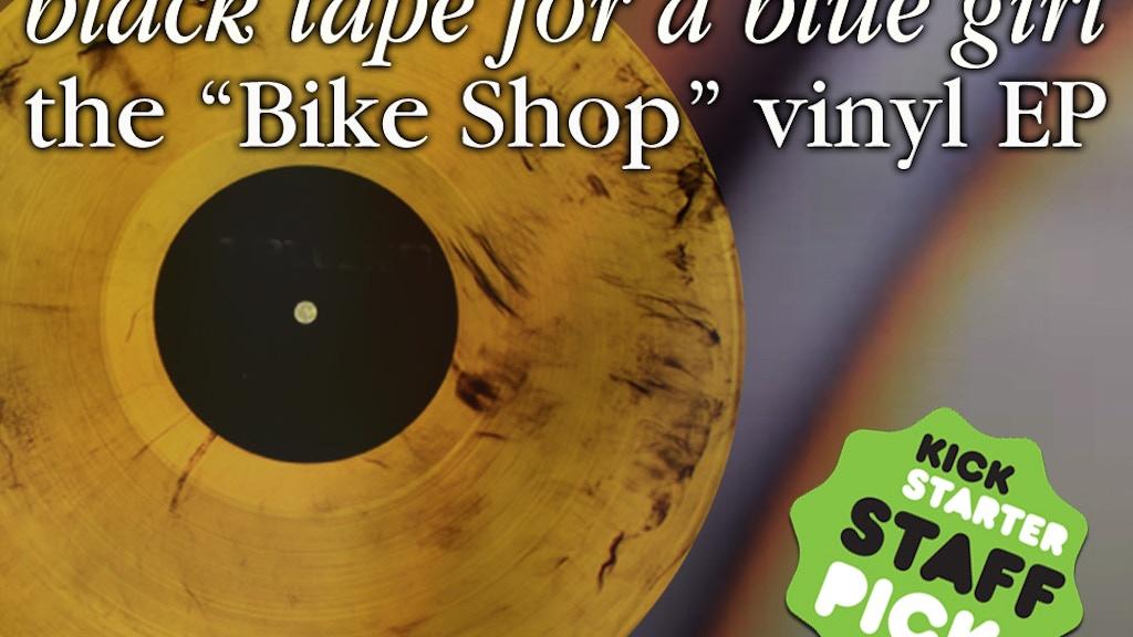 "Black Tape For A Blue Girl: the ""Bike Shop"" vinyl EP project video thumbnail"