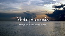 Metaphorosis - beautifully made science fiction and fantasy