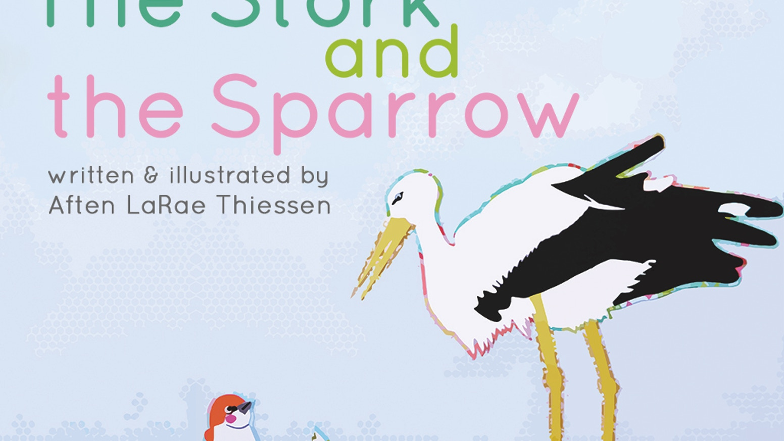 """Help publish """"The Stork and the Sparrow."""" A story of adoption & identity - written & illustrated by Aften LaRae Thiessen."""
