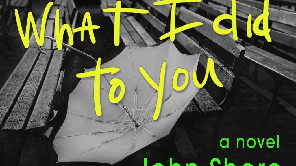 """""""What I Did To You"""": a novel by John Shore project video thumbnail"""