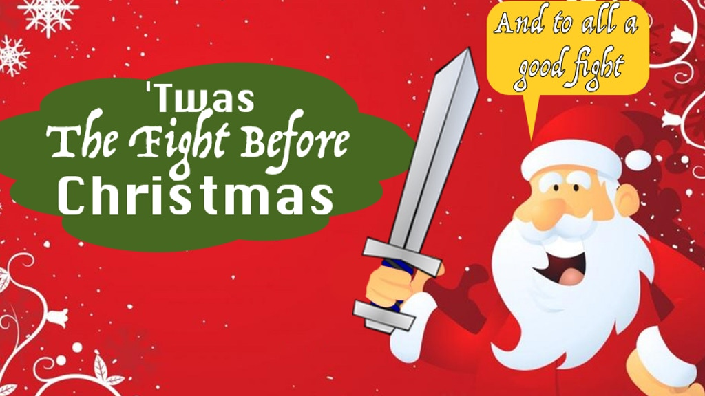Twas The Fight Before Christmas.Twas The Fight Before Christmas By Scott Myers Kickstarter