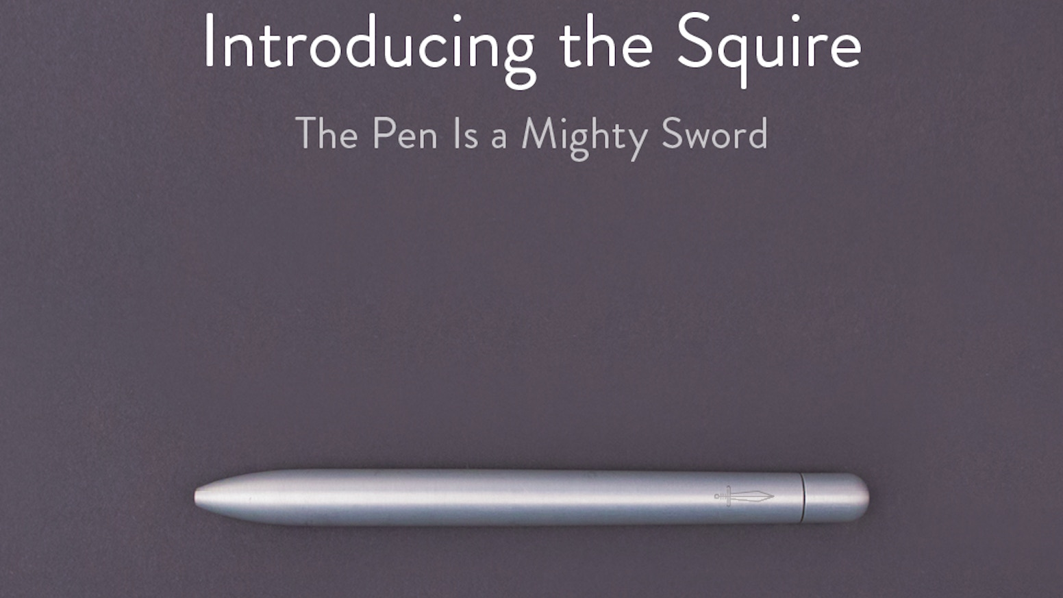 The Squire pen is designed with an underlying philosophy of simplicity, usefulness, and community.