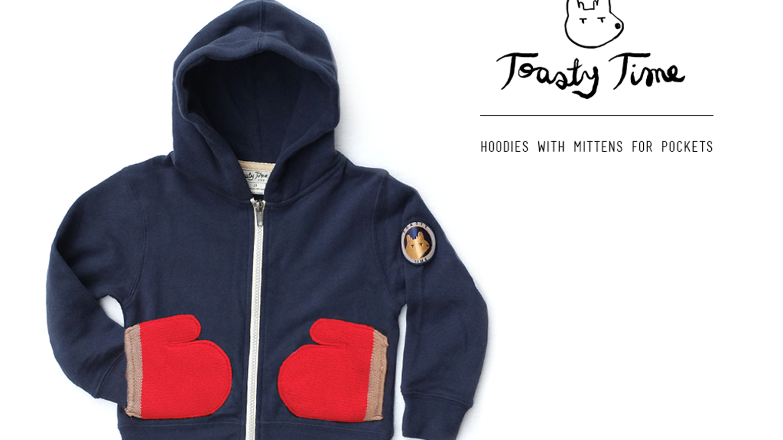 Toasty Time hoodies are the world's most toastiest garment. We've been keeping grown-ups toasty since 2007. Kickstarter helped us expand our line for a smaller audience: kids!