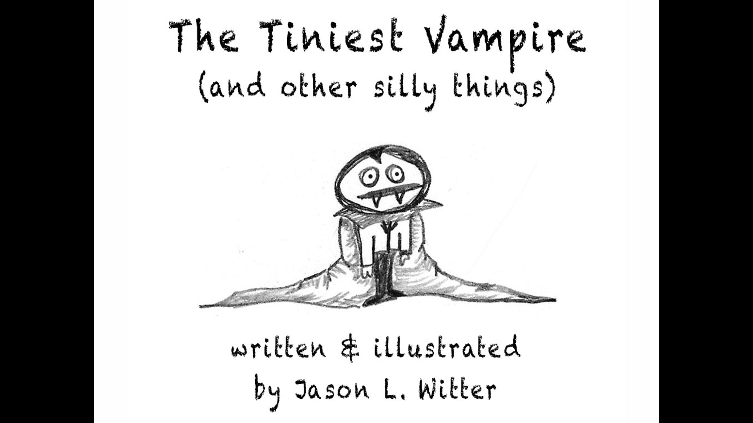 The Tiniest Vampire (and other silly things) by Jason L
