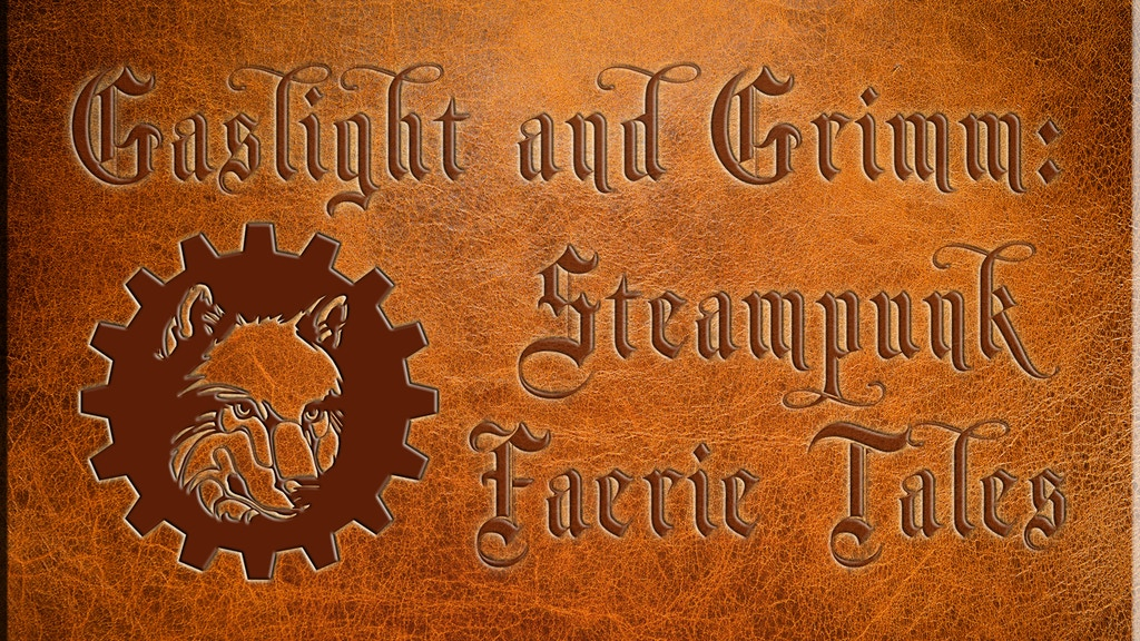 Gaslight and Grimm: Steampunk Faerie Tales project video thumbnail