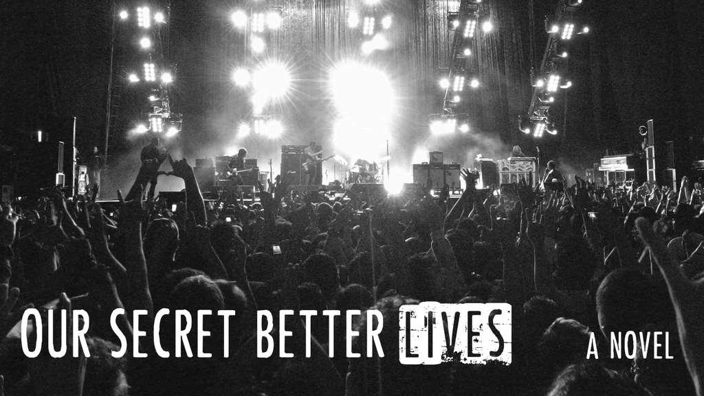 Our Secret Better Lives: A rock and roll novel project video thumbnail