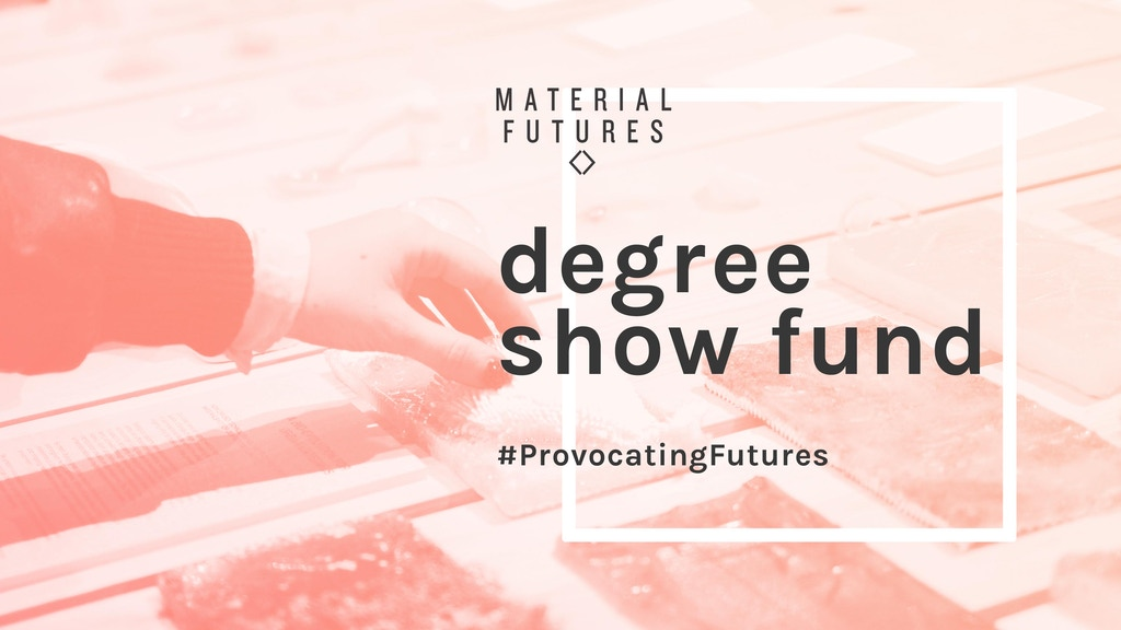 Material Futures Degree Show Fund 2016 project video thumbnail