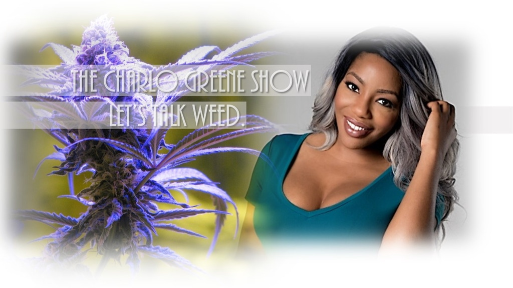 Project image for The Charlo Greene Show: Let's Talk Weed. (Canceled)