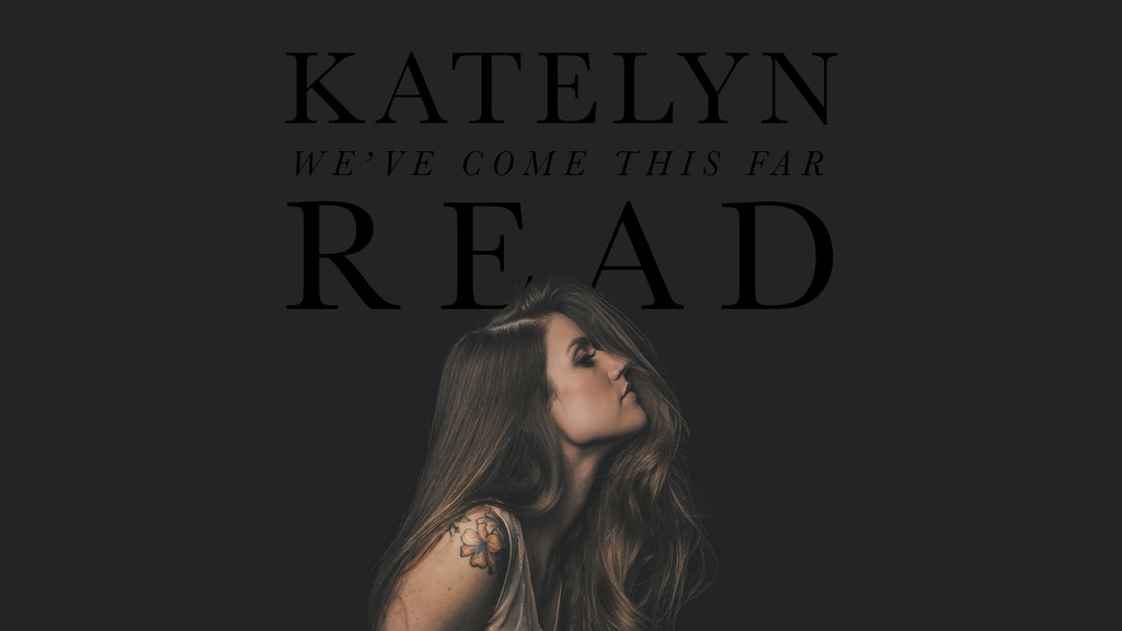 New Music from KATELYN READ: We've Come This Far (EP) project video thumbnail