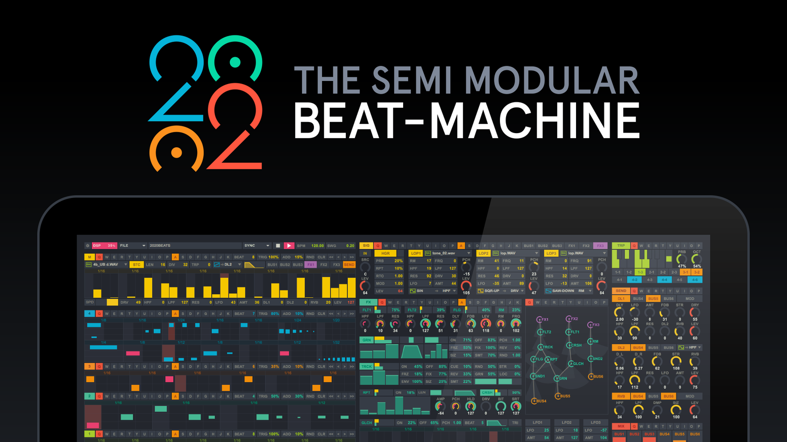2020 is a next generation semi modular beat-machine standalone software for beat making and real-time compositions.