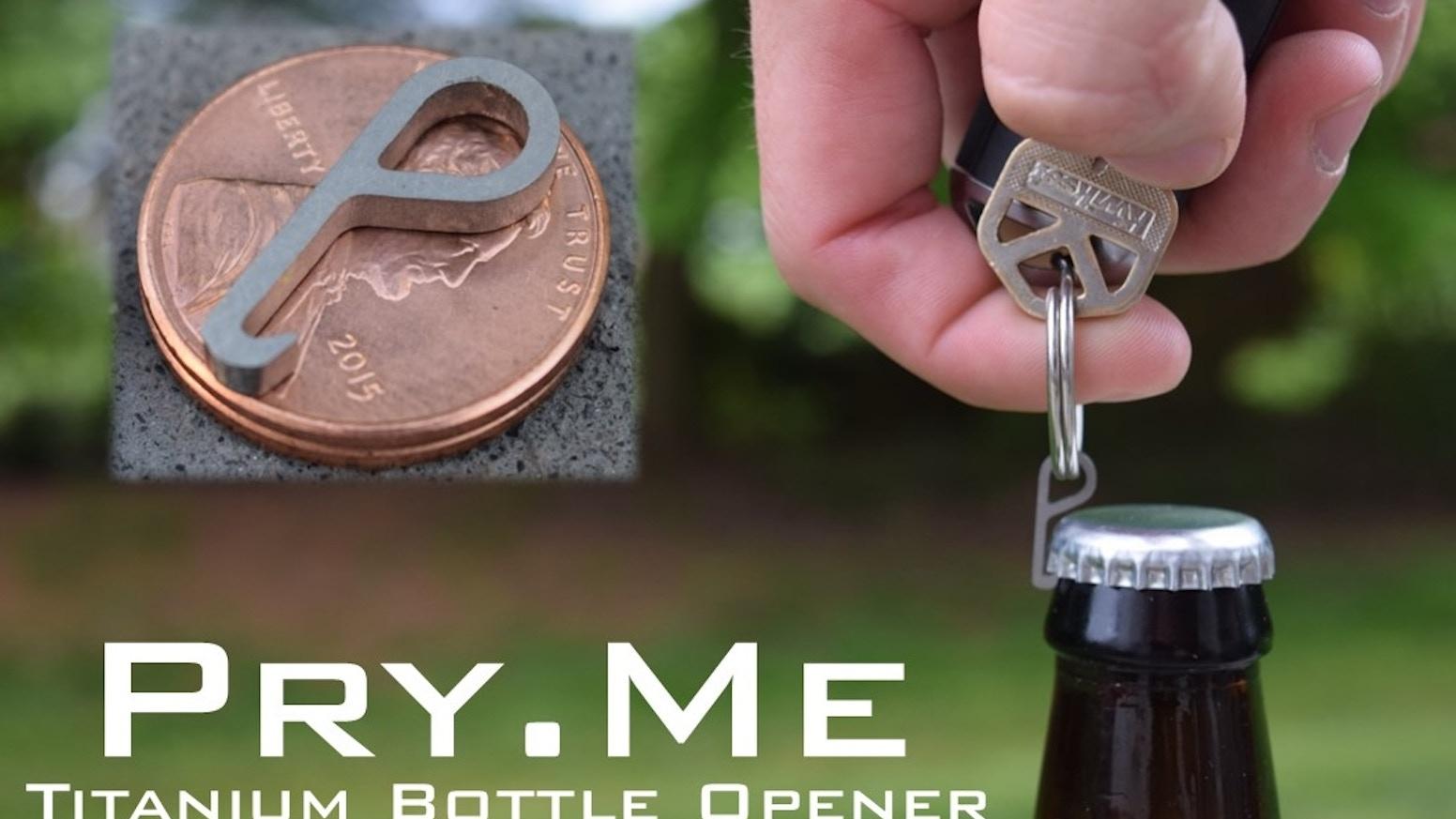 pry me grade 5 titanium micro bottle opener by brian kickstarter. Black Bedroom Furniture Sets. Home Design Ideas