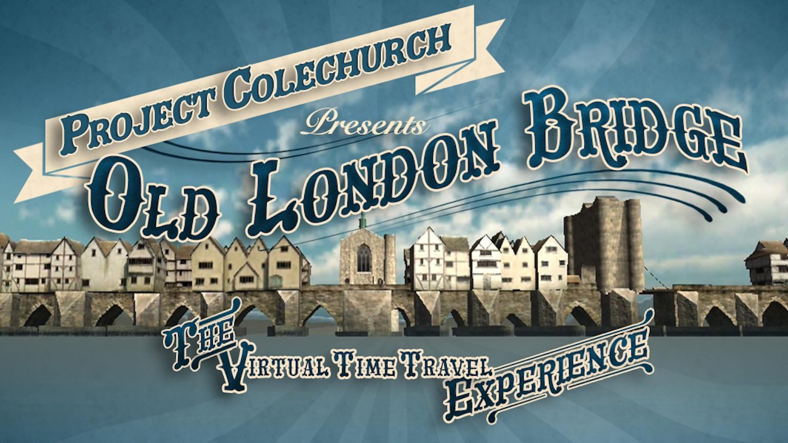 Old london bridge the virtual timetravel experience by for Charity motors bridge card