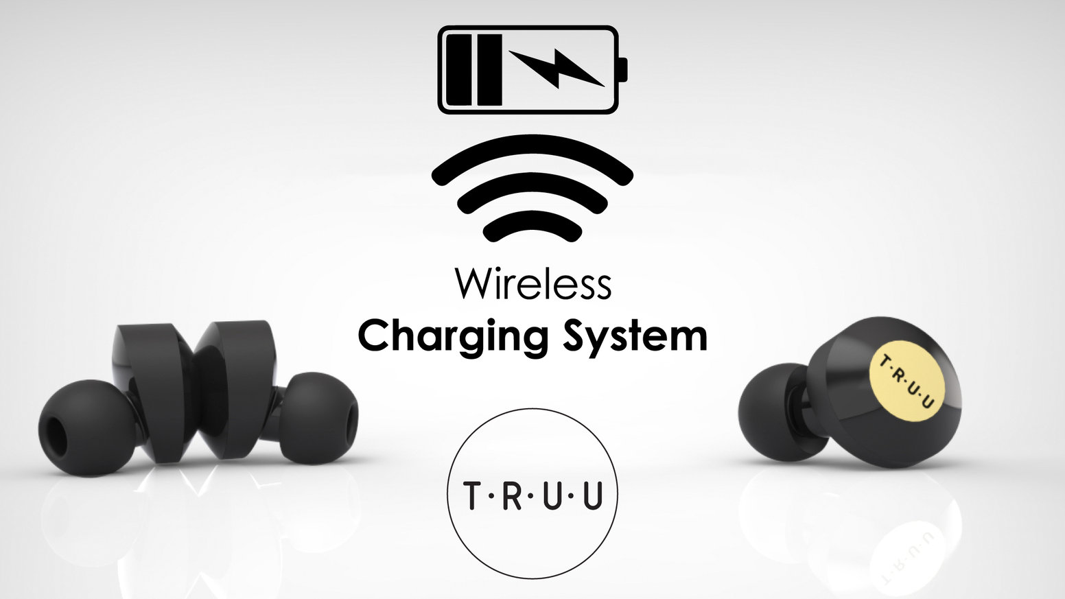 Truu - True wireless earbuds with wireless charging. No more charging cords or cases, just pure freedom.