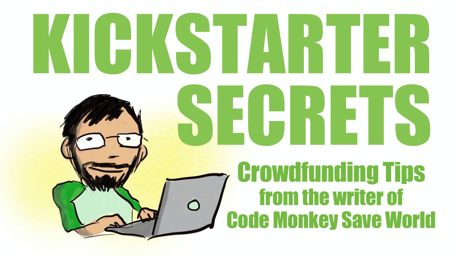 A book of practical crowdfunding tips from the writer of Code Monkey Save World and The Princess Who Saved Herself