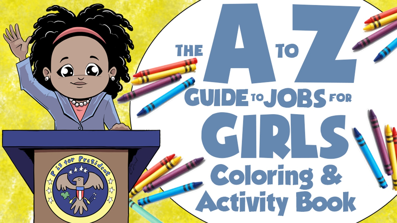 "A Limited Edition ""P is for President"" Coloring and Activity Book Based on the Hit Picture Book ""The A to Z Guide to Jobs for Girls."""