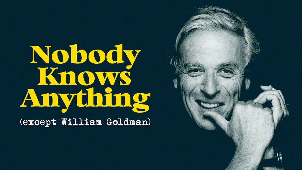 Nobody Knows Anything (except William Goldman) project video thumbnail