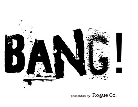 BANG! presented by: Rogue Dance Co. by Rogue Co. —Kickstarter