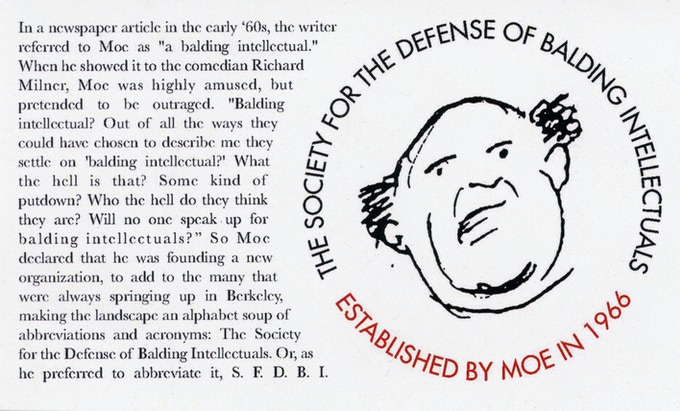 A special reward: an official Membership in THE SOCIETY FOR THE DEFENSE OF BALDING INTELLECTUALS established by Moe in 1966.