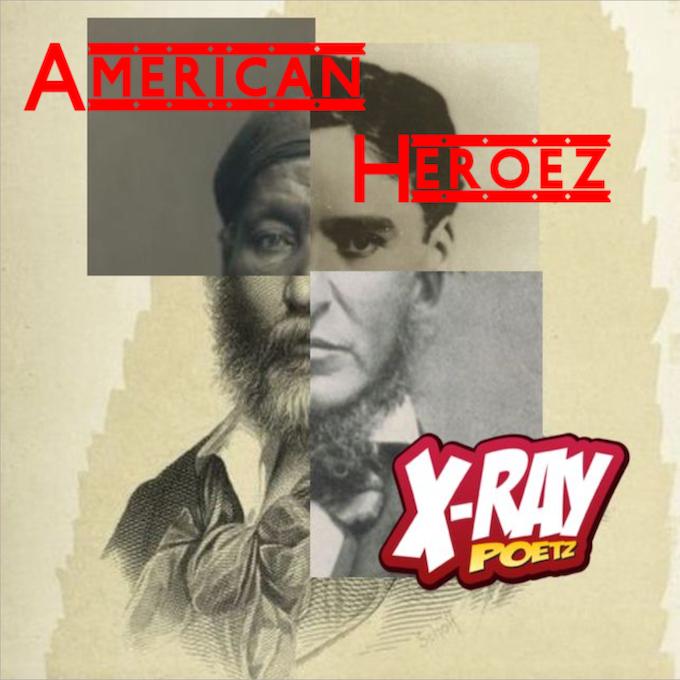 American Heroez by the X-Ray Poetz