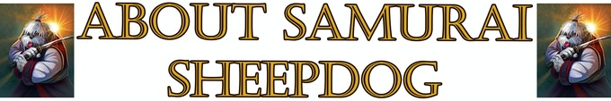 Click here to visit our site or join us at www.facebook.com/samuraisheepdog