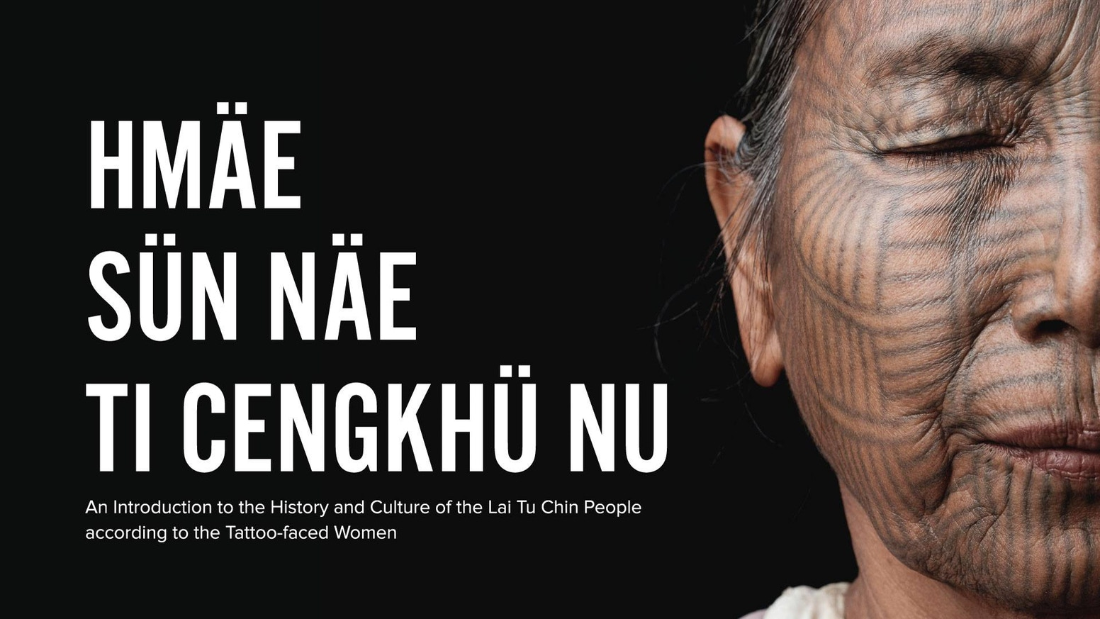 A photographic book and video documentary of the disappearing culture of facial tattoos among the Lai Tu Chin people of Myanmar.