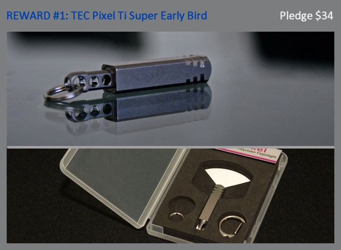 Reward #1: SUPER EARLY BIRD - Pixel Ti (stonewashed natural finish), Snap Clip, Split ring, 4 sets of batteries (not shown)