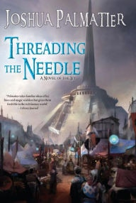 """Threading the Needle"" by Joshua Palmatier"