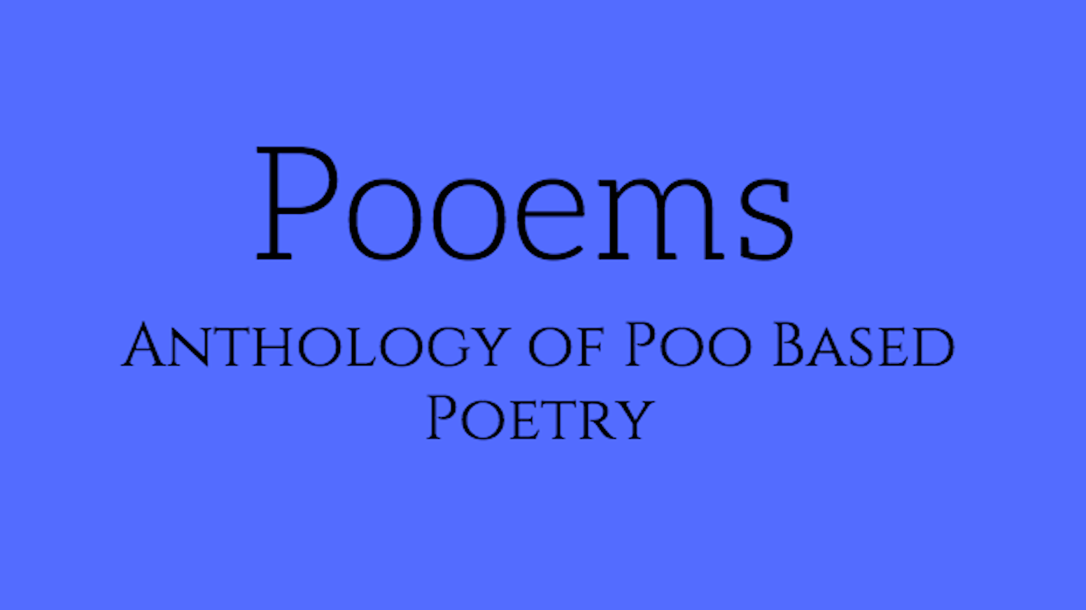25 original poo themed poems configured in a comic deadpan anthology written by two students, and created to pass the time on the loo.