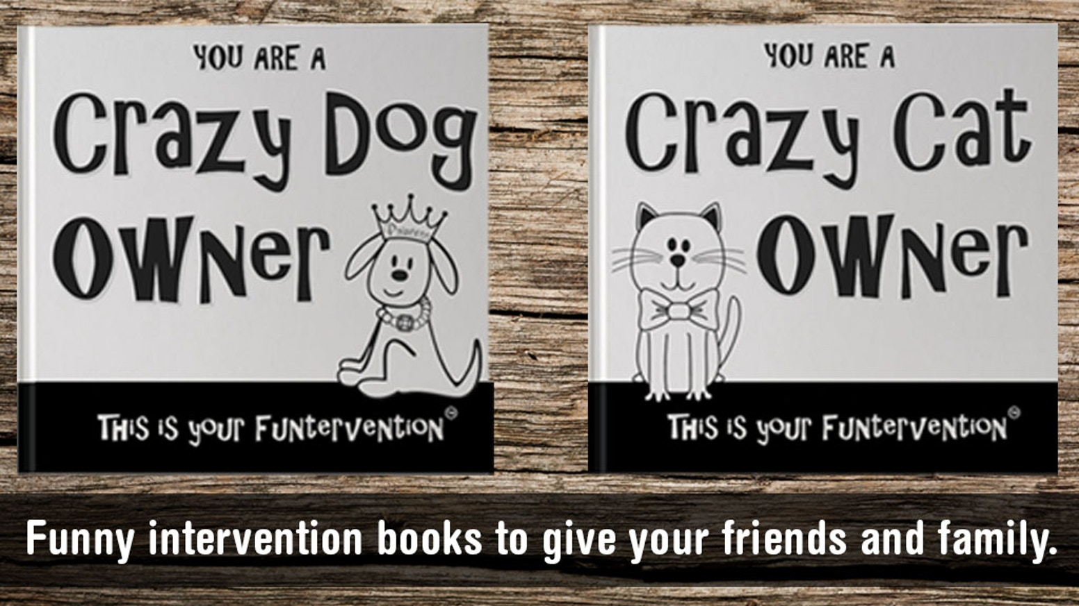 Funterventions™ say the things you've always wanted to say in a funny, honest, and lighthearted way.